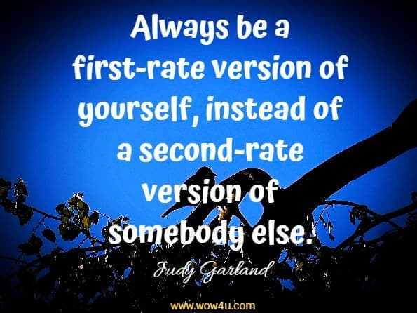 Always be a first-rate version of yourself, instead of a second-rate version