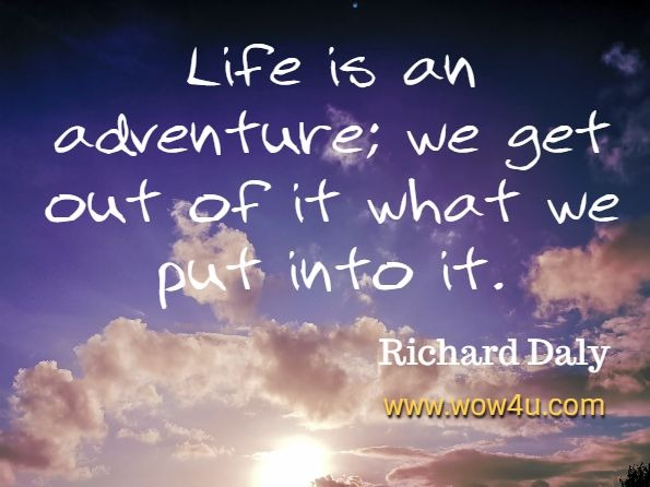 Monday Quotes, Life is an adventure; we get out of it what we put into it. Richard Daly,  God's Little Book of Hope