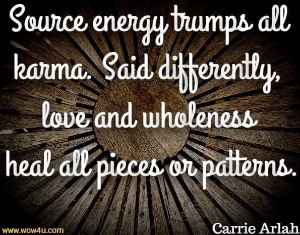Source energy trumps all karma. Said differently, love and wholeness heal all pieces or patterns.