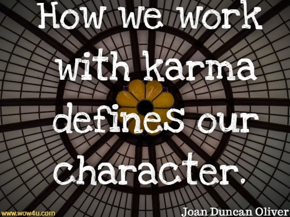 How we work with karma defines our character.
