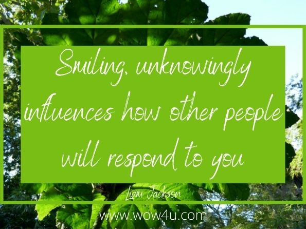 Smiling, unknowingly influences how other people will respond to you. Liam Jackson, How To Communicate