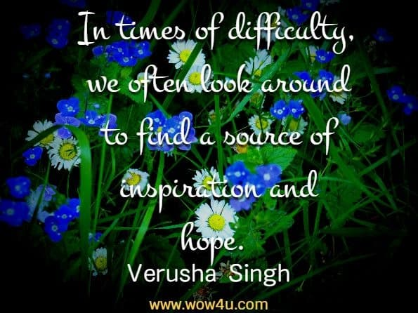 In times of difficulty, we often look around to find a source of inspiration  and hope. Verusha Singh, Inspirational Short Stories About Success And Happiness