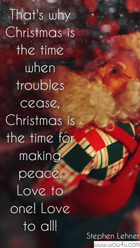 That's why Christmas is the time when troubles cease, Christmas is the time for making peace. Love to one! Love to all! A Threepenny Christmas