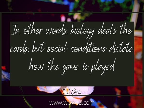 In other words, biology deals the cards, but social conditions dictate how the game is played. Ted Gioia, A Subversive History of Music