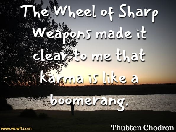 The Wheel of Sharp Weapons made it clear to me that karma is like a boomerang.