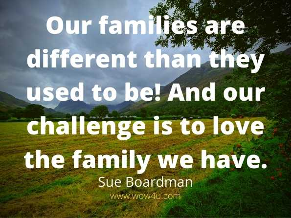 Our families are different than they used to be! And our challenge  is to love the family we have. Sue Boardman, Grandmothers Are In Charge of Hope