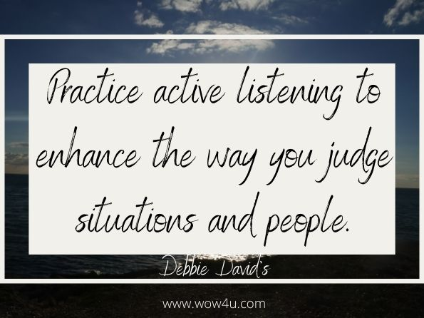Practice active listening to enhance the way you judge situations and people. Debbie David's, How To Stop Lying