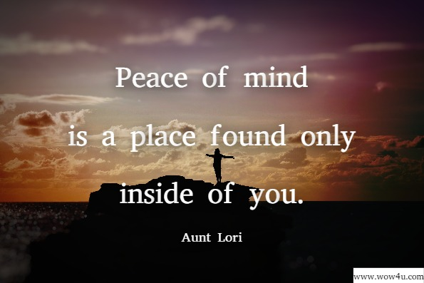 Peace of mind is a place found only inside of you. Aunt Lori, Re-Routing