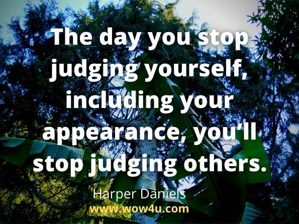 The day you stop judging yourself, including your appearance, you'll stop judging others. Harper Daniels, 30 Days To Discover Who I Am