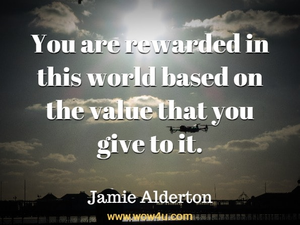 Monday Quotes, You are rewarded in this world based on the value that you give to it. Jamie Alderton,  Meltdown