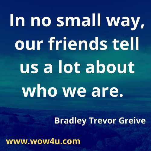 In no small way, our friends tell us a lot about who we are   Bradley Trevor Greive