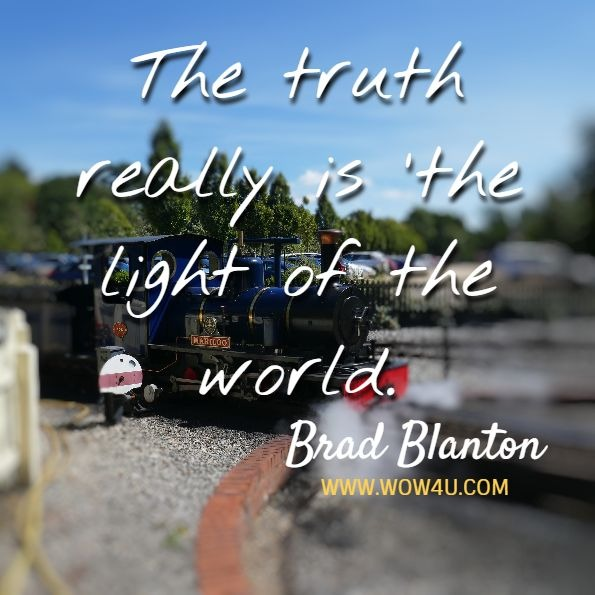 The truth really is 'the light of the world. Brad Blanton, Radical Honesty