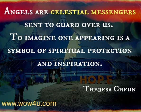 Angels are celestial messengers sent to guard over us. To imagine one appearing is a symbol of spiritual protection and inspiration.  Theresa Cheun, The Dream Dictionary From A to Z