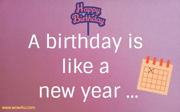 A birthday is like a new year ...