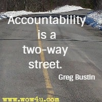 Accountability is a two-way street. Greg Bustin