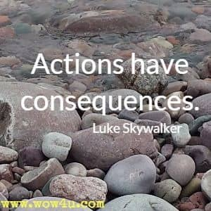 Actions have consequences. Luke Skywalker
