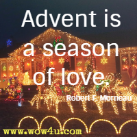 Advent is a season of love. Robert F. Morneau