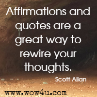 Affirmations and quotes are a great way to rewire your thoughts. Scott Allan
