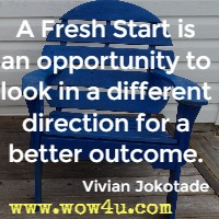 A Fresh Start is an opportunity to look in a different direction for a better outcome. Vivian Jokotade