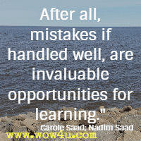 After all, mistakes if handled well, are invaluable opportunities for learning. Carole Saad; Nadim Saad