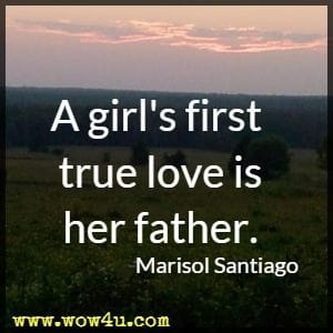 A girl's first true love is her father. Marisol Santiago