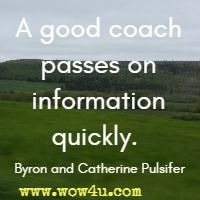 A good coach passes on information quickly.  Byron and Catherine Pulsifer