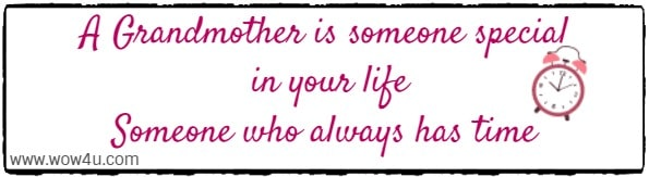 A Grandmother is someone special in your life Someone who always has time