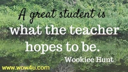 A great student is what the teacher hopes to be. Wookiee Hunt