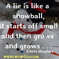 A lie is like a snowball, it starts off small and then grows and grows . . . Chris Hughes