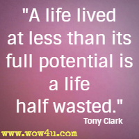 A life lived at less than its full potential is a life half wasted. Tony Clark