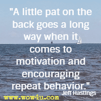 A little pat on the back goes a long way when it comes to motivation and encouraging repeat behavior. Jeff Hastings