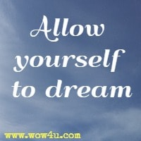 Allow yourself to dream.