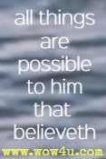 all things are possible to him that believeth