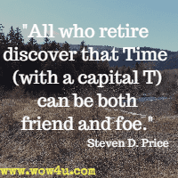 All who retire discover that Time (with a capital T) can be both friend and foe. Steven D. Price