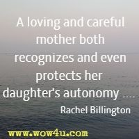 A loving and careful mother both recognizes and even protects her   daughter's autonomy ....  Rachel Billington
