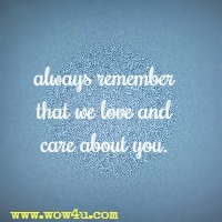 always remember that we love and care about you.