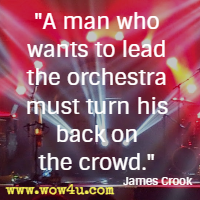 A man who wants to lead the orchestra must turn his back on the crowd. James Crook