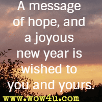 A message of hope, and a joyous new year is wished to you and yours.