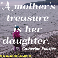 A mother's treasure is her daughter. Catherine Pulsifer