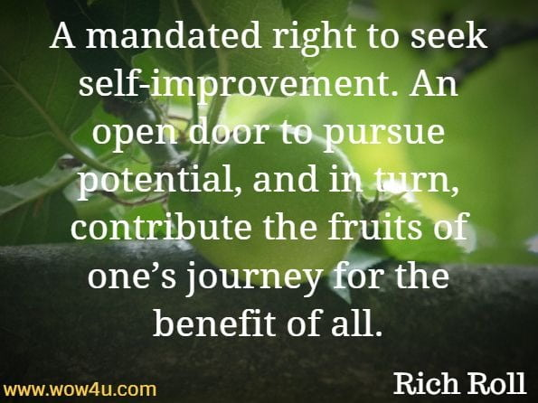A mandated right to seek self-improvement. An open door to pursue potential, and in turn, contribute the fruits of one's journey for the benefit of all. Rich Roll, Finding Ultra, hourney link to workout