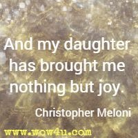And my daughter has  brought me nothing but joy. Christopher Meloni