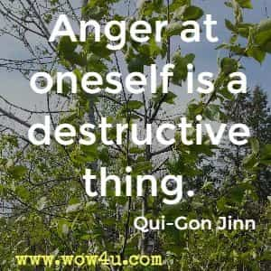 Anger at oneself is a destructive thing. Qui-Gon Jinn