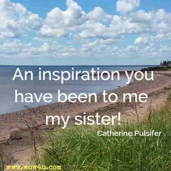 An inspiration you have been to me my sister! Catherine Pulsifer