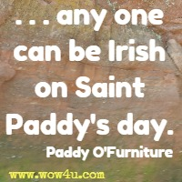 . . . any one can be Irish on Saint Paddy's day. Paddy O'Furniture