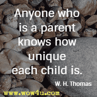 Anyone who is a parent knows how unique each child is. W. H. Thomas