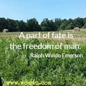 A part of fate is the freedom of man.  Ralph Waldo Emerson