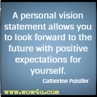 A personal vision statement allows you to look forward to the future with positive expectations for yourself. Catherine Pulsifer