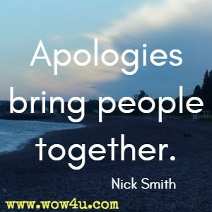Apologies bring people together. Nick Smith