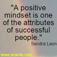 A positive mindset is one of the attributes of successful people. Sandra Leon