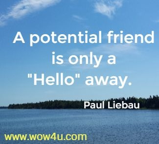 A potential friend is only a Hello away.  Paul Liebau